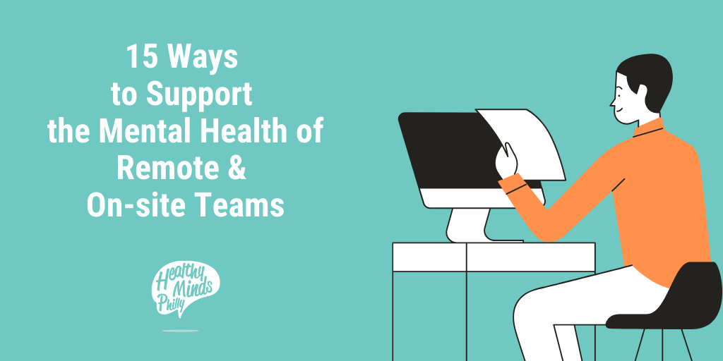 15 Ways to Continue Supporting the Mental Health of Remote & On-site Teams